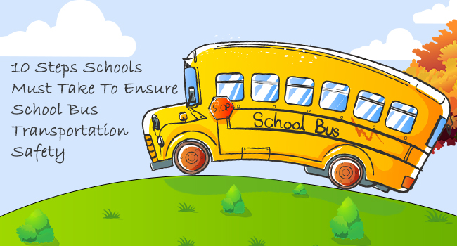 10 Steps Schools Must Take To Ensure School Bus Transportation