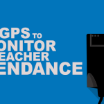 GPS To Monitor Teacher Attendance