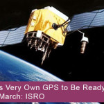 India's Very Own GPS to Be Ready By Next March: ISRO