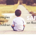 10 Strategies that Keep Your Children Safe on Road