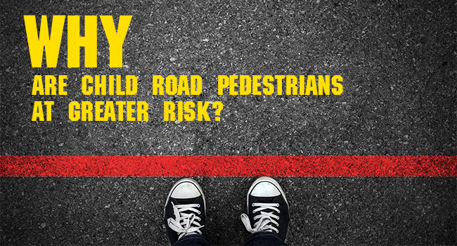Why are Child Road Safety Pedestrians at Greater Risk?Why are Child Road Pedestrians at Greater Risk?