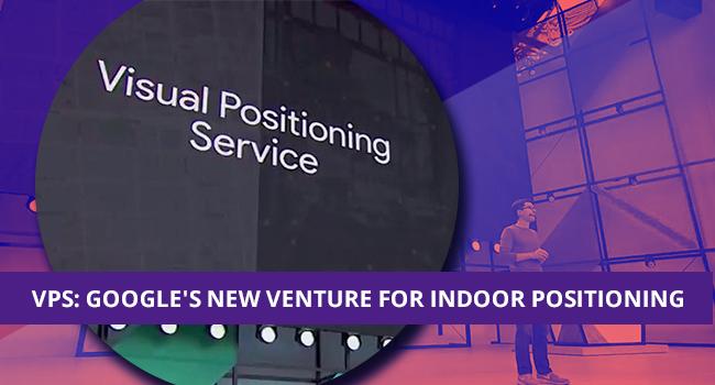 VPS: Google's New Venture for Indoor Positioning