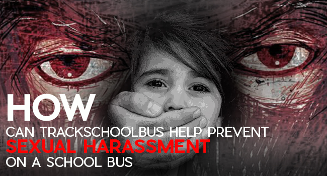 How can Trackschoolbus help Prevent Sexual Harassment on a school bus?