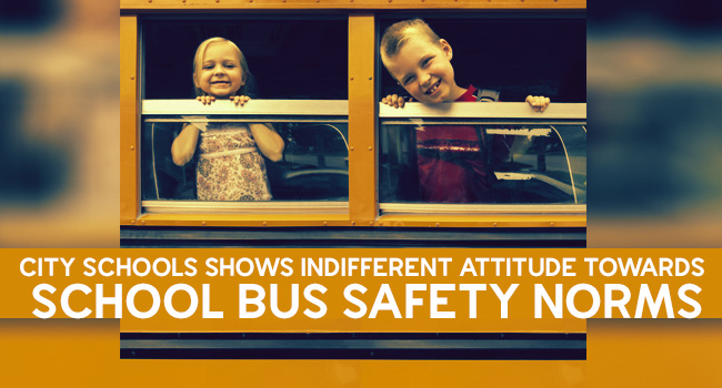 City Schools Shows Indifferent Attitude Towards School Bus Safety Norms