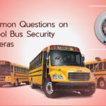 4 Common Questions on School Bus Security Cameras