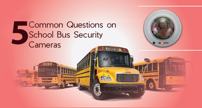 5 Common Questions on School Bus Security Cameras