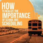 How to Realize the Importance of School Bus Scheduling?