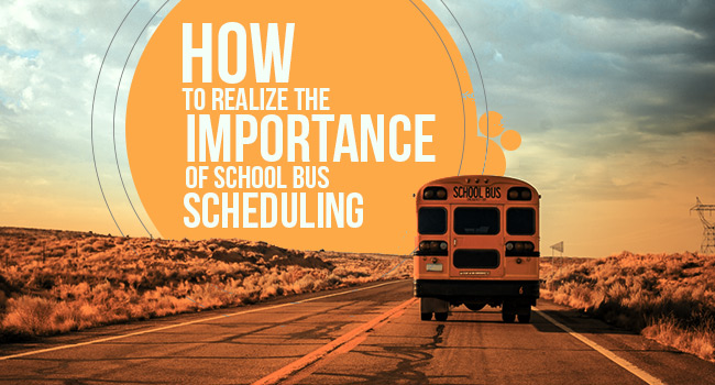 How To Realize The Importance Of School Bus Scheduling