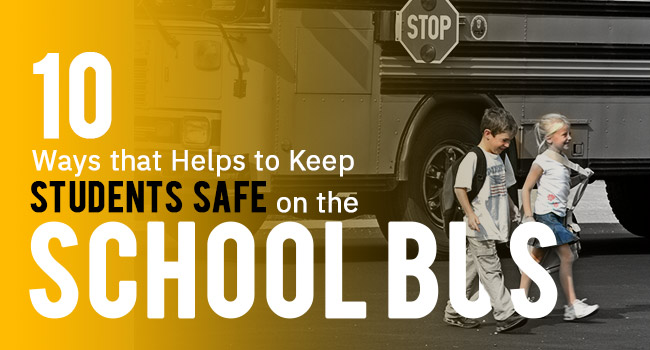 10 Ways that Helps to Keep Students Safe on the School Bus