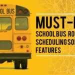 9 Must-have School Bus Routing and Scheduling Software Features