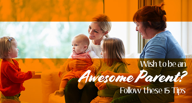 Wish to be an Awesome Parent? Follow these 15 Tips