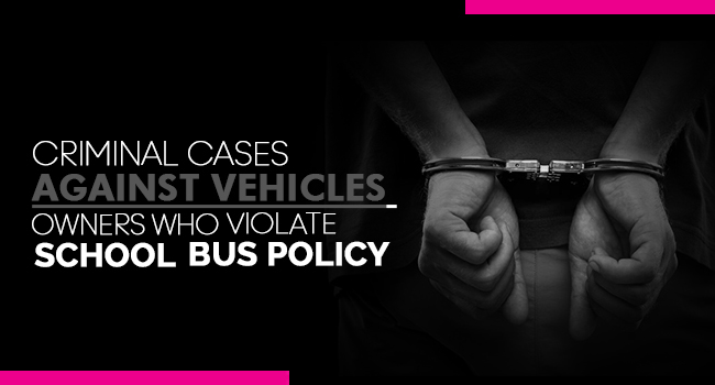 Criminal cases against vehicles owners who violate school bus policy