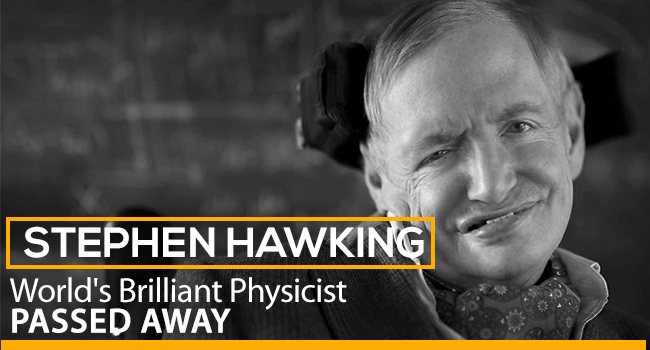Stephen Hawking – World's Brilliant Physicists Passed Away