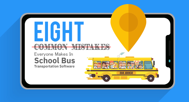 8 Common Mistakes Everyone Makes In School Bus Transportation Software