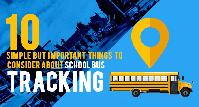 10 Simple but Important Things About School Bus Tracking