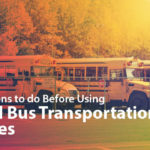 14 Preparations You Should Make Before Using School Bus Transportation Services