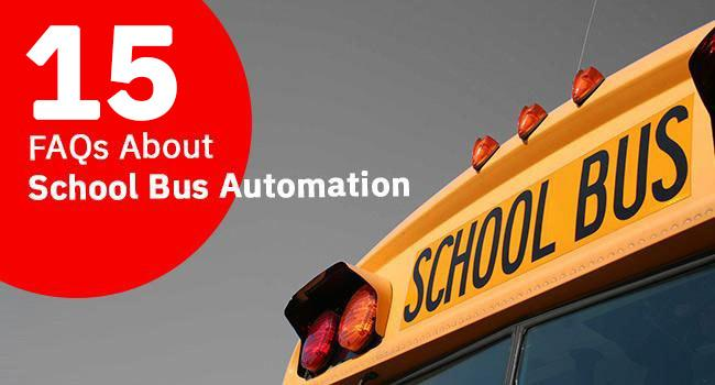 15 FAQs about School Bus Automation