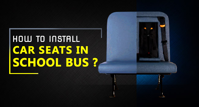 How to Install Car Seats In School Bus?