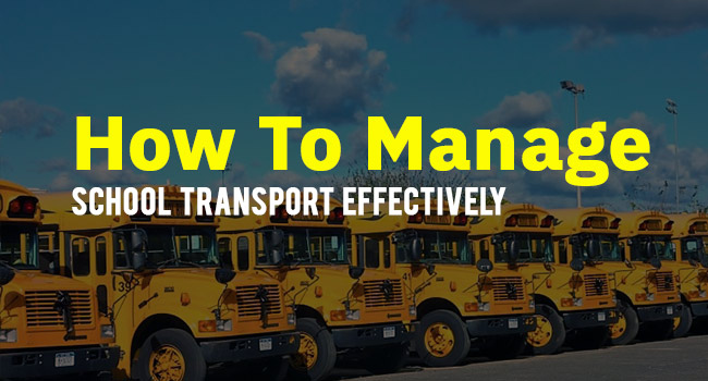 How to Manage School Transport Effectively
