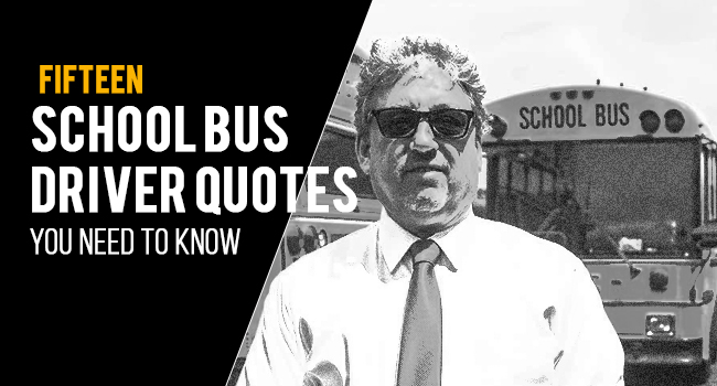 15 School Bus Driver Quotes You Need to Know