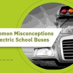7 Common Misconceptions About Electric School Buses