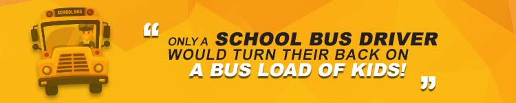 Only-A-School-Bus-Driver-Would-Turn-Their-Back-On-A-Bus-Load-Of-Kids