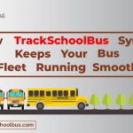 How TrackSchoolBus System Keeps Your Bus Fleet Running Smoothly